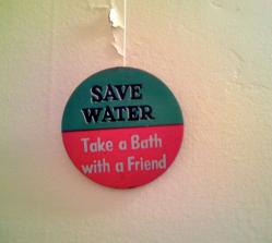 Save Water, take a bath with a friend