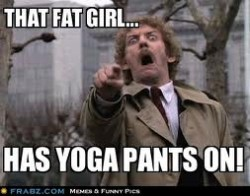 that fat girl has yoga pants on