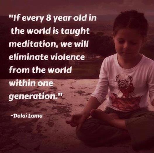 If every 8 year old in the world is taught meditation we will eliminate violence from the world within one generation
