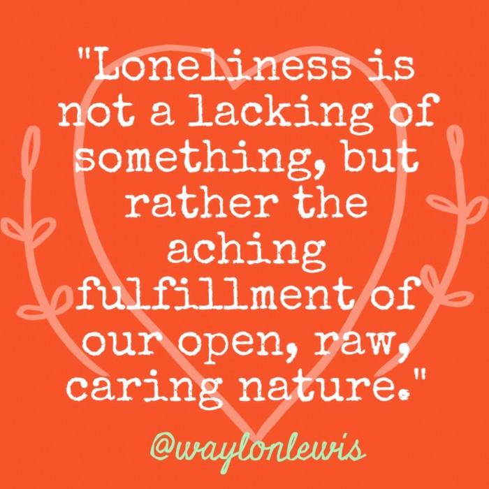 Loneliness raw open heart Waylon Lewis