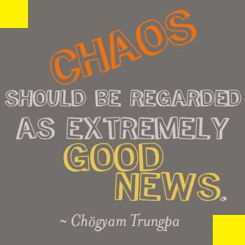Chaos is good news