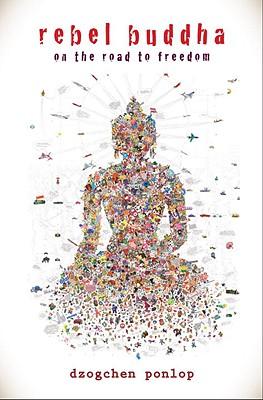Rebel Buddha By Dzogchen Ponlop Rinpoche Elephant Journal