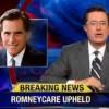 Romneycare Upheld! {Stephen Colbert}