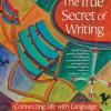 The True Secret of Writing by Natalie Goldberg. {Book Review}