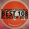Elephant Journal's Best 108 Blogs of 2013.