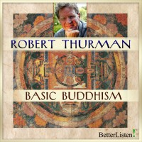 Basic Buddhism with Robert Thurman. {Sponsor}